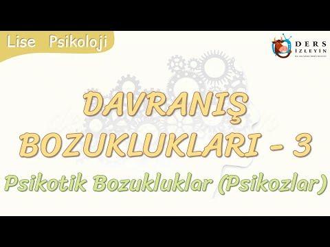DAVRANIŞ BOZUKLUKLARI - 3 / PSİKOTİK BOZUKLUKLAR
