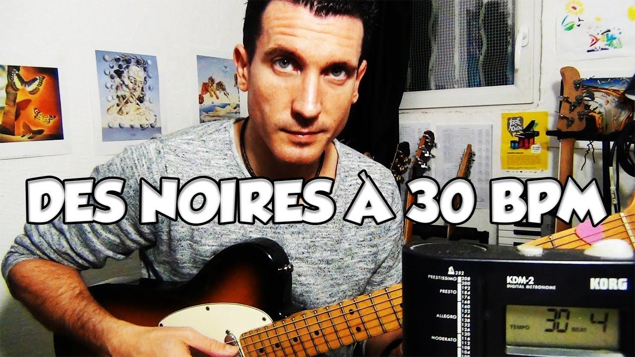 DES NOIRES À 30 BPM - LE GUITAR VLOG 227