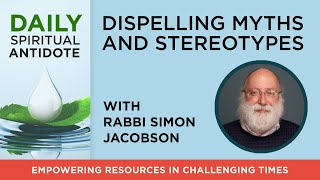 Dispelling Myths and Stereotypes | with Rabbi Simon Jacobson | Daily Spiritual Antidote #57