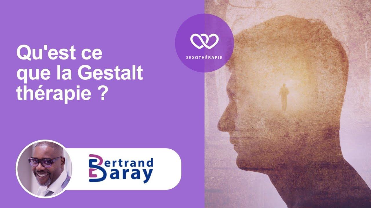 Bertrand BARAY Qu'est ce que la Gestalt ?