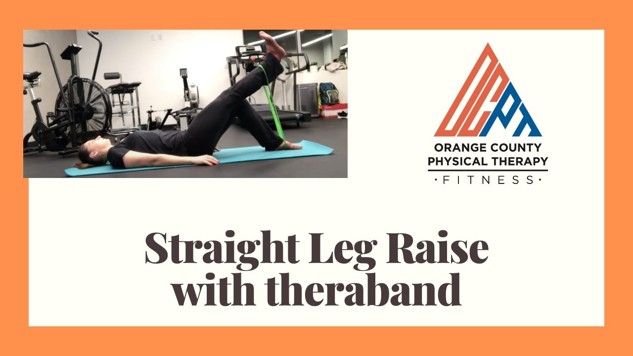 Straight Leg Raise: with theraband (Orange County Physical ...
