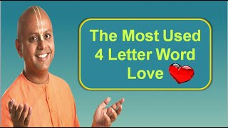 Guru Gopal Das Life's Amazing Secrets || The most used 4 letter word love ||
