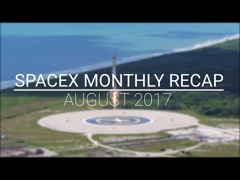 SpaceX Monthly Recap | August 2017 | Two Launches, Falcon 9 Block IV, and Spacesuits!