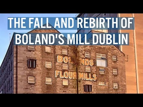 The Fall and Rebirth of Boland's Mill Dublin