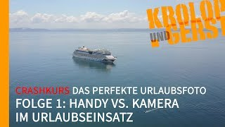 "Crashkurs ""Das perfekte Urlaubsfoto"" 🌴 Folge 01 🌴 Handy 📱 vs. Kamera 📸 im Urlaubseinsatz 📷 K&G"