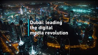 Dubai: Leading the digital media revolution.