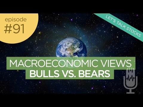 Ep 91: Evaluating Macroeconomic Conditions - Bulls vs Bears in the Stock Market