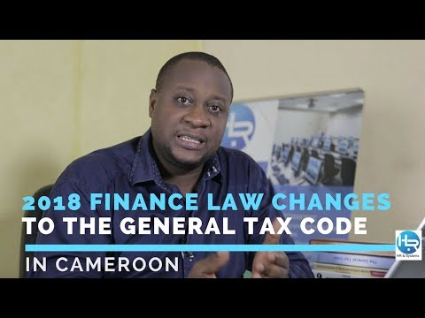 2018 FINANCE LAW CHANGES TO TAX CODE, CAMEROON FINANCE LAW 2018, CAMEROON TAX 2018   EP1