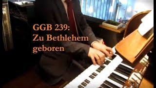 GGB 239/EG 32: Zu Bethlehem geboren ist uns ein Kindelein