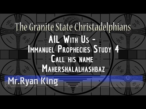 AIL With Us   Immanuel Prophecies Study 4 Call his name Mahershalalhashbaz  mp4