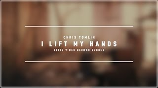 CHRIS TOMLIN - I Lift my Hands (Lyric Video german subbed)