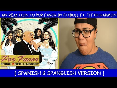 My Reaction To Por Favor By Pitbull Ft. Fifth Harmony ~ Spanish and Spanglish Version