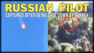 WATCH: RUSSIAN PILOT CAPTURED AFTER BEING SHOT DOWN BY TURKEY