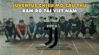 Bản tin Troll Bóng Đá số 110: Juventus chiêu mộ cầu thủ rầm rộ tại Việt Nam