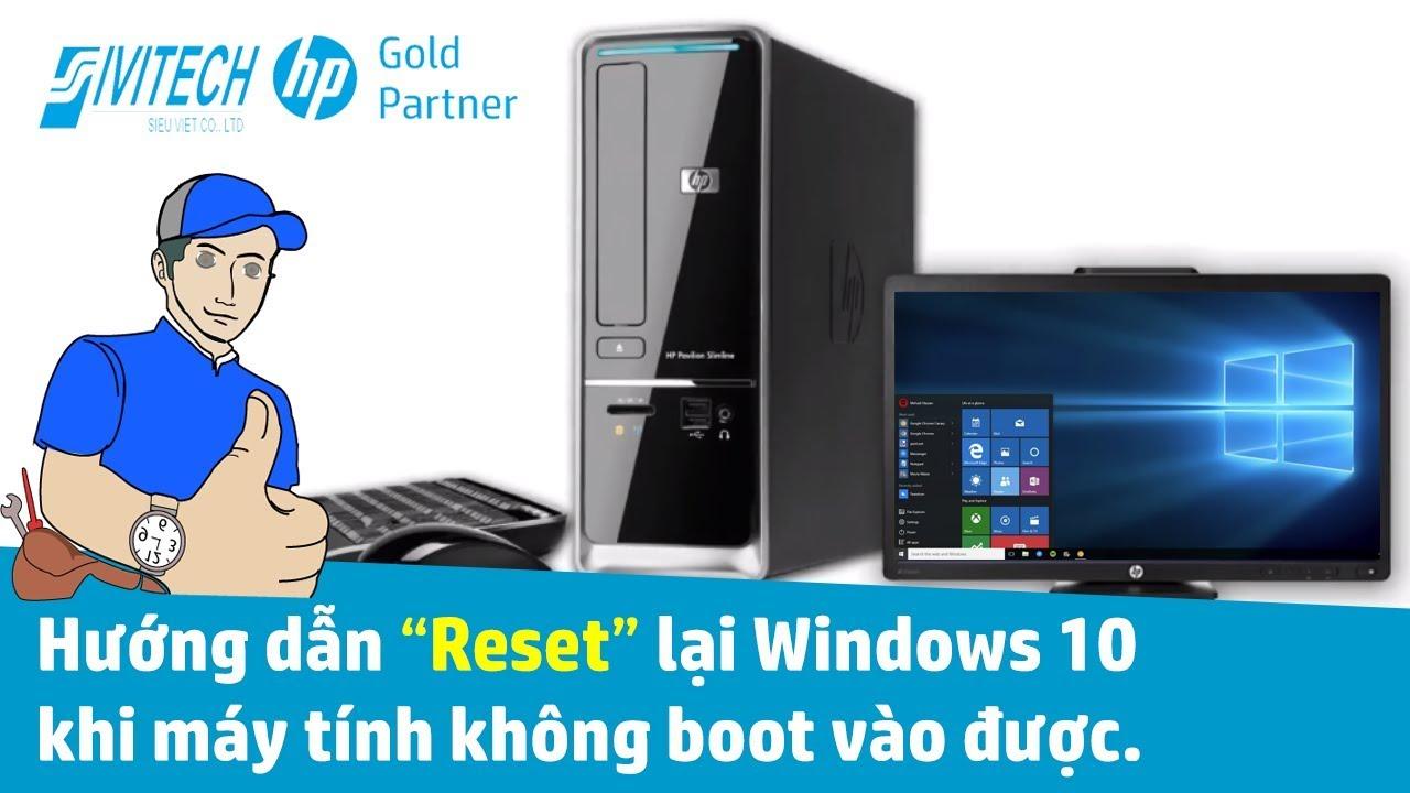"""Hướng dẫn """"Reset"""" Cài Đặt lại Windows 10 khi máy tính không boot vào được"""