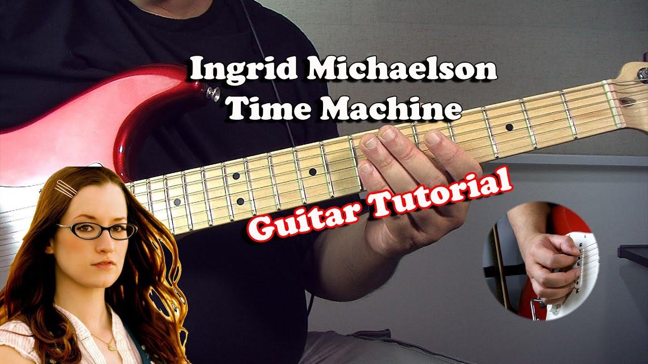 Ingrid Michaelson Time Machine Guitar Tutorial Youtube