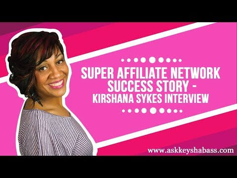 Super Affiliate Network Success Story -Kirshana Sykes Interview