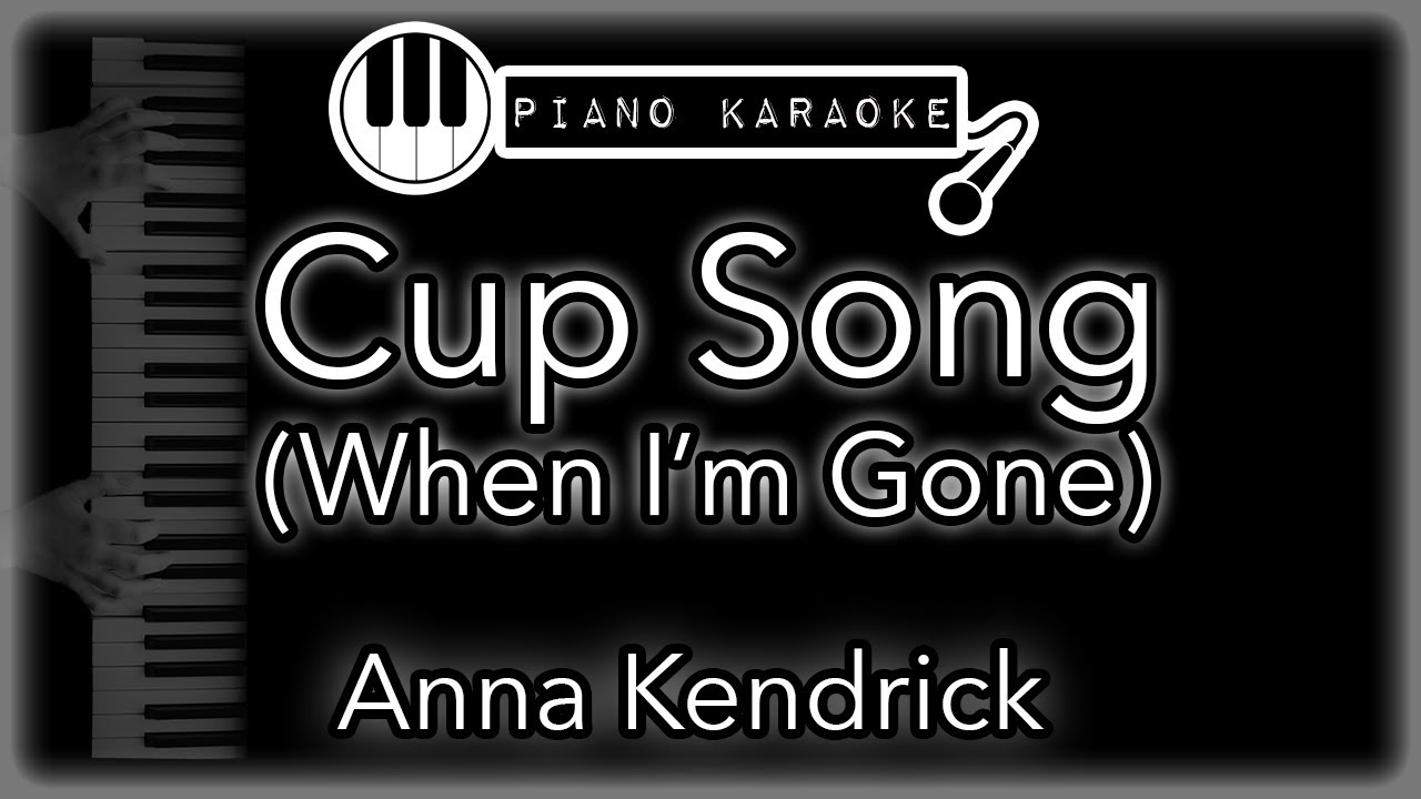 Cup Song When I M Gone Anna Kendrick From Pitch Perfect Piano Karaoke Instrumental Youtube