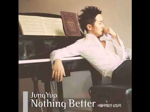 Jung Yup [english subs + romanization] Nothing Better