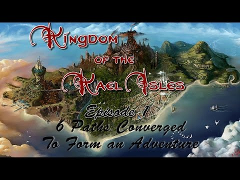 Kingdom Of The Kael Isles Episode 1: 6 Paths Converged to Form an Adventure