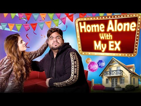 HOME ALONE WITH MY EX || RAAHII FILMS