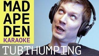 Tubthumping: Mad Ape Den Karaoke