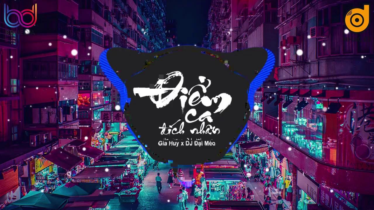 Điểm Ca Đích Nhân - Gia Huy [ Bản Mix Hay Nhất ] DJ ĐẠI MÈO REMIX