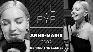 Anne-Marie on Writing 2002 with Ed Sheeran - Behind The Scenes | THE EYE