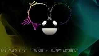 Deadmau5 feat. Furashi - Happy Accident (Full)