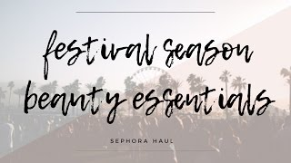 SEPHORA HAUL - FESTIVAL BEAUTY MUST HAVES