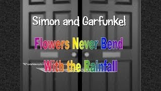 Simon and Garfunkel - Flowers Never Bend With the Rainfall
