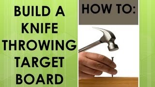 How To Build A Knife Throwing Target Board - Plus Testing My Knives On The New Board