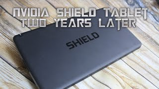 NVIDIA SHIELD Tablet Two Years Later - Still The Best Tablet!