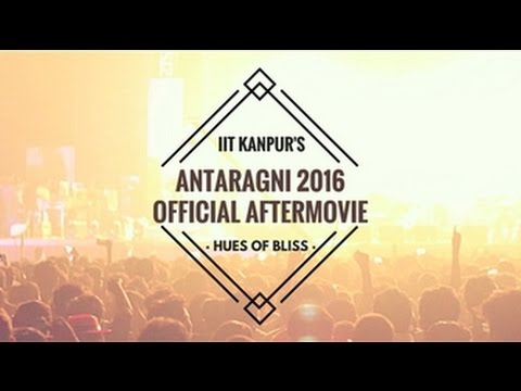 IIT Kanpur's Antaragni 2016 | Official Aftermovie | Hues of Bliss