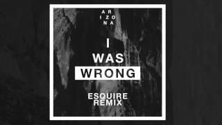 A R I Z O N A I Was Wrong Esquire Va Mossa Remix