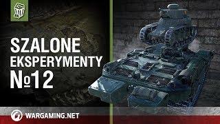 Szalone eksperymenty №12 [World of Tanks Polska]