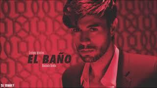 Enrique Iglesias - El BaÑo Ft. Bad Bunny Dj Tronky Bachata
