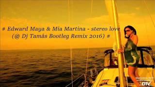 # Edward Maya & Mai Martina - Stereo love (@ Dj Tamás Bootleg Remix 2016) #