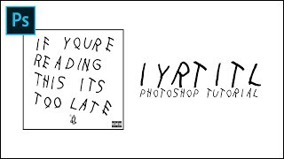If You're Reading This It's Too Late Artwork - Photoshop Tutorial