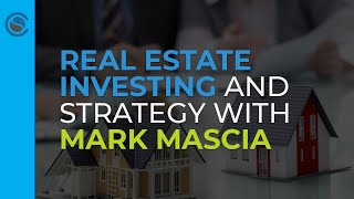 Real Estate Investing and Strategy with Mark Mascia