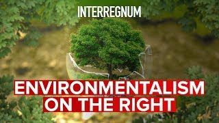 interregnum-24-environmentalism-on-the-right