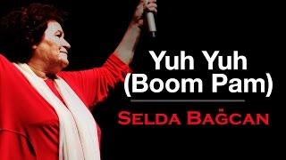 Selda BaÄŸcan - Yuh Yuh (ft Boom Pam)