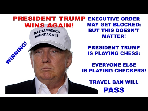 Trump Will Win Travel Ban:  Protests and Court Orders Do Not Matter!