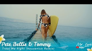 Gambar cover Pete Bellis & Tommy - Treat Me Right (Housenick Remix)