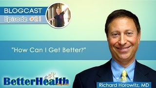 Episode #21: How Can I Get Better? with Dr. Richard Horowitz, MD