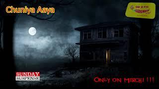 Sunday Suspense | Chuniya Aaya | Alice Perrin | Mirchi 98.3