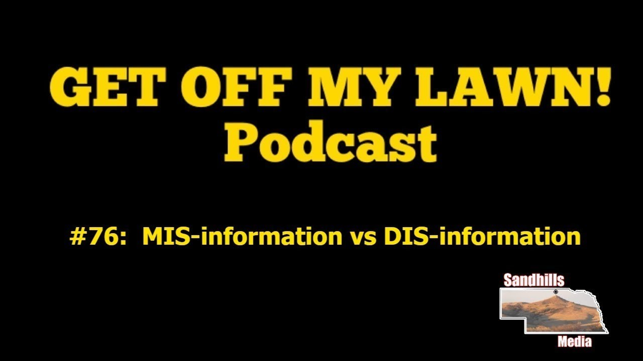 GET OFF MY LAWN! Podcast #076:  MIS-information vs DIS-information