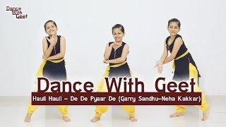 Hauli Hauli - De De Pyaar De | Dance Choreography | Dance With Geet