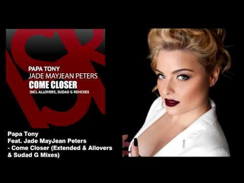 Papa Tony Feat. Jade MayJean Peters - Come Closer (Extended & Allovers & Sudad G Mixes)