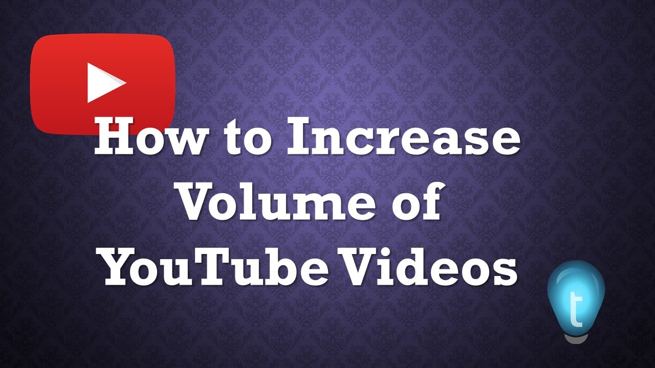 How to Increase Audio Volume of YouTube Videos